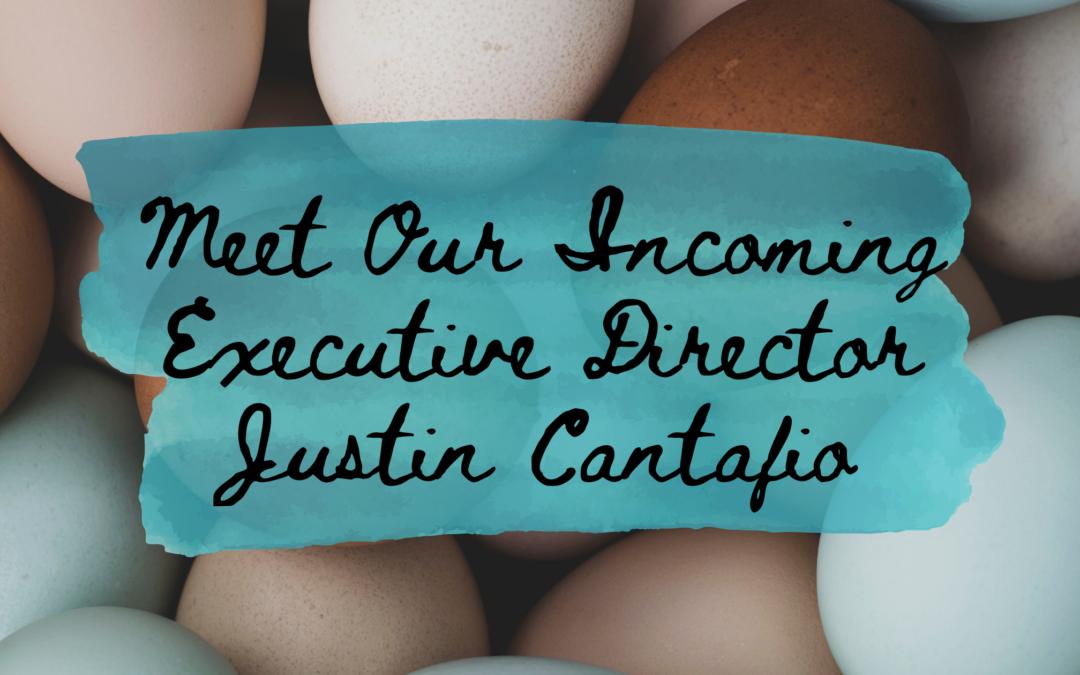 Meet Our Incoming Executive Director Justin Cantafio