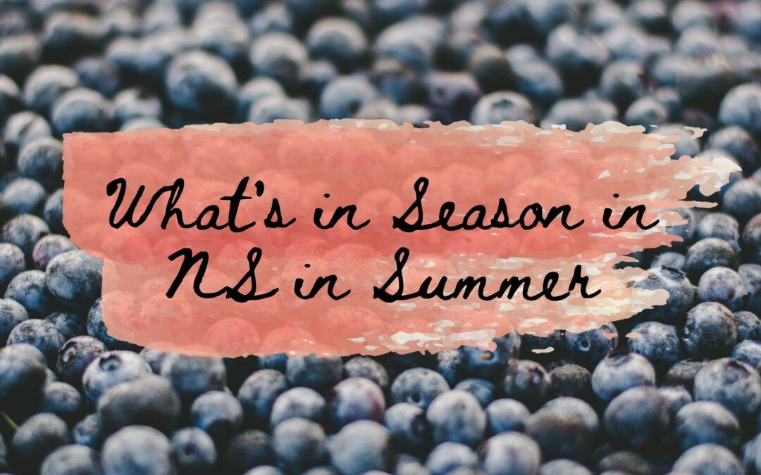 What's in Season During the Summer in Nova Scotia?