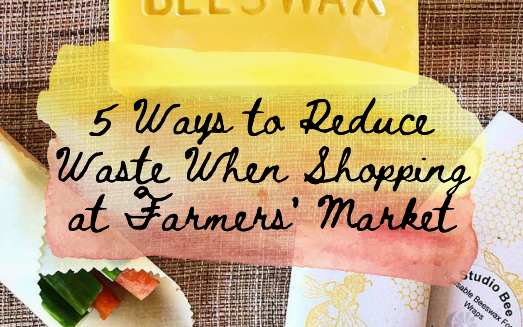 5 Ways to Reduce Waste When Shopping at Farmers' Market