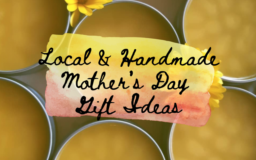 Local & Handmade Mother's Day Gift Ideas
