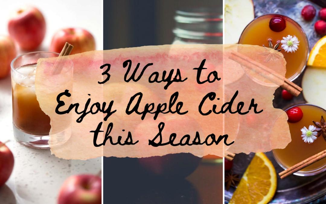 Three Ways to Enjoy Apple Cider this Season