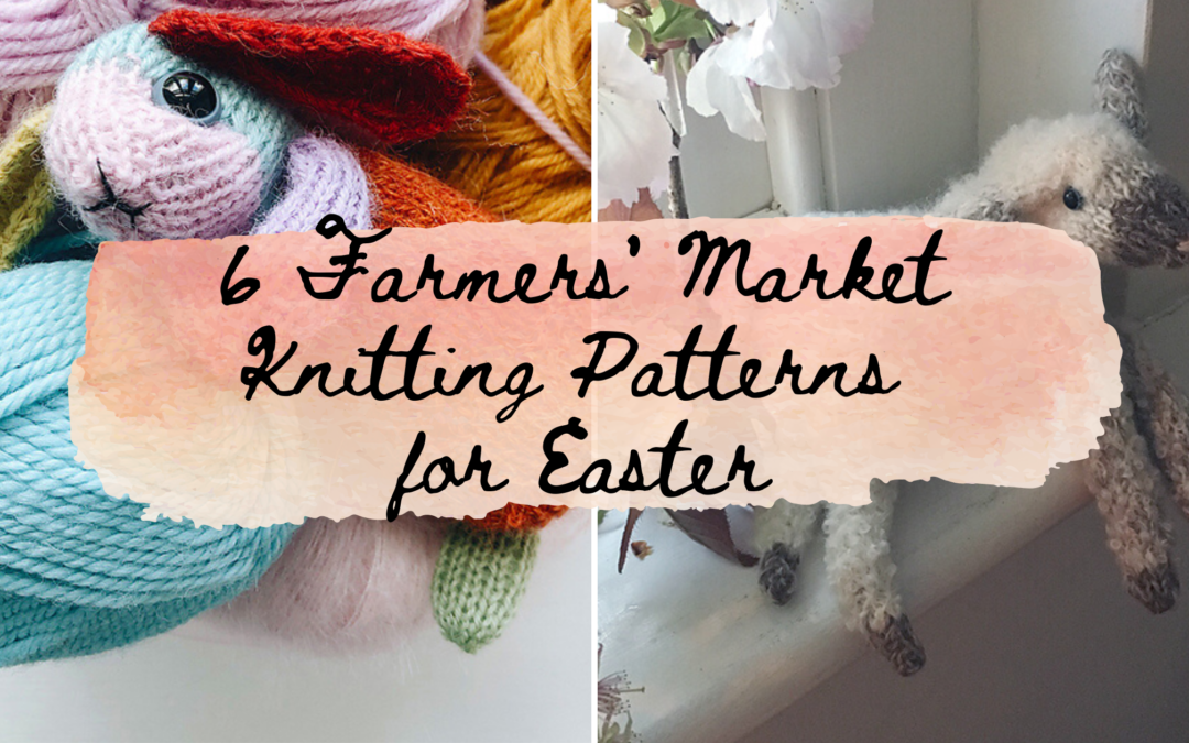 6 Farmers' Market Knitting Patterns for Easter